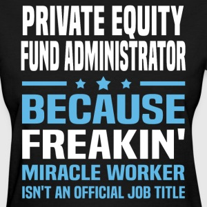 Private Equity Fund Administrator - Women's T-Shirt