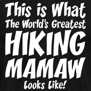 This Is What The Worlds Greatest Hiking Mamaw T-Shirts - Men's Premium T-Shirt