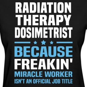 Radiation Therapy Dosimetrist - Women's T-Shirt