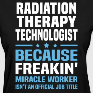 Radiation Therapy Technologist - Women's T-Shirt
