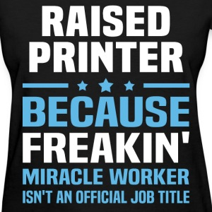 Raised Printer - Women's T-Shirt
