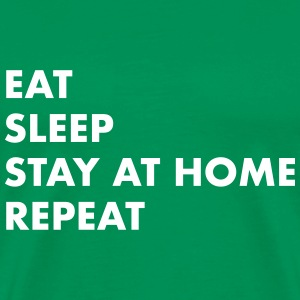 EAT SLEEP STAY AT HOME T-Shirts - Men's Premium T-Shirt