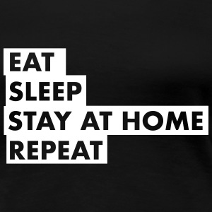 EAT SLEEP STAY AT HOME T-Shirts - Women's Premium T-Shirt
