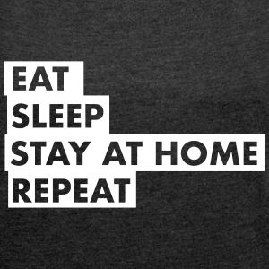 EAT SLEEP STAY AT HOME T-Shirts - Women´s Roll Cuff T-Shirt