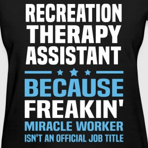 Recreation Therapy Assistant - Women's T-Shirt