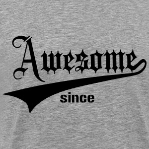 Awesome Since ... T-Shirts - Men's Premium T-Shirt