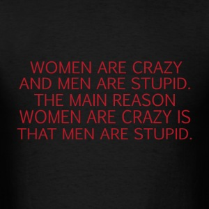 Women Are Crazy And Men Are Stupid The Main Reason - Men's T-Shirt