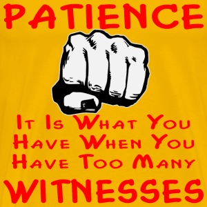 Patience Is What You Have When You Have Too Many W - Men's Premium T-Shirt