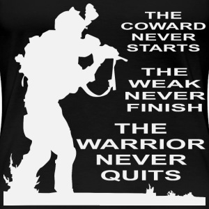 The Coward Never Starts, The Weak Never Finish The - Women's Premium T-Shirt