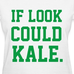 if look could kale - Women's T-Shirt