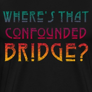 WHERE'S THAT CONFOUNDED BRIDGE? 1 - Men's Premium T-Shirt