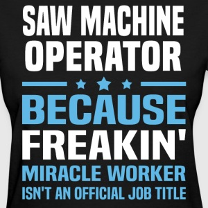 Saw Machine Operator - Women's T-Shirt