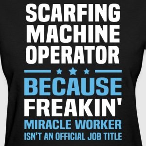 Scarfing Machine Operator - Women's T-Shirt