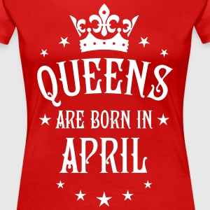 Queens are born in April birthday Queen T-Shirt - Women's Premium T-Shirt