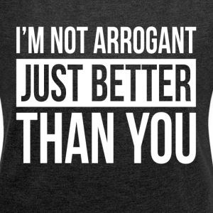 I'M NOT ARROGANT, JUST BETTER THAN YOU T-Shirts - Women´s Rolled Sleeve Boxy T-Shirt