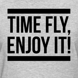 TIME FLY, ENJOY IT! T-Shirts - Women's T-Shirt