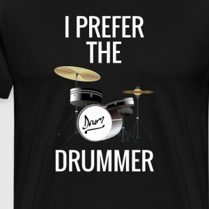 I Prefer The Drummer - Men's Premium T-Shirt
