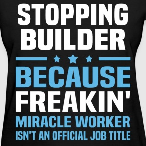 Stopping Builder T-Shirts - Women's T-Shirt
