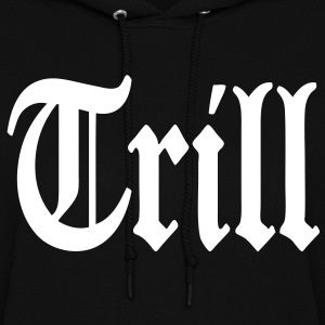 Trill Hoodies - stayflyclothing.com - Women's Hoodie