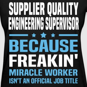 Supplier Quality Engineering Supervisor T-Shirts - Women's T-Shirt