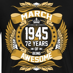 March 1945 72 Years Of Being Awesome T-Shirts - Men's Premium T-Shirt