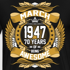 March 1947 70 Years Of Being Awesome T-Shirts - Men's Premium T-Shirt
