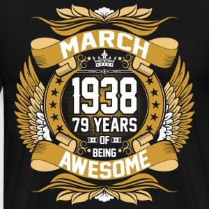 March 1938 79 Years Of Being Awesome T-Shirts - Men's Premium T-Shirt