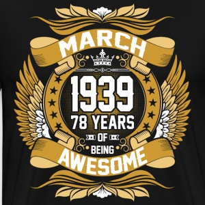 March 1939 78 Years Of Being Awesome T-Shirts - Men's Premium T-Shirt