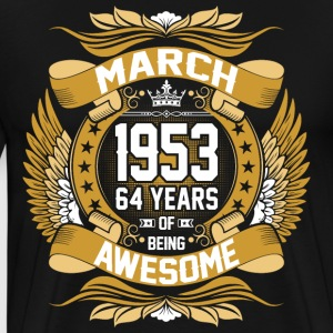 March 1953 64 Years Of Being Awesome T-Shirts - Men's Premium T-Shirt