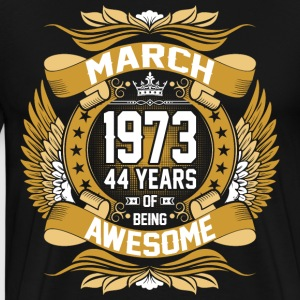 March 1973 44 Years Of Being Awesome T-Shirts - Men's Premium T-Shirt