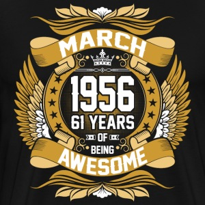 March 1956 61 Years Of Being Awesome T-Shirts - Men's Premium T-Shirt
