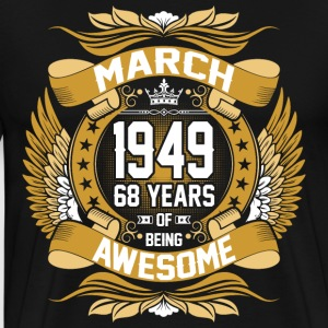 March 1949 68 Years Of Being Awesome T-Shirts - Men's Premium T-Shirt