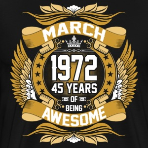 March 1972 45 Years Of Being Awesome T-Shirts - Men's Premium T-Shirt