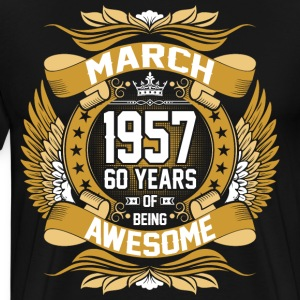 March 1957 60 Years Of Being Awesome T-Shirts - Men's Premium T-Shirt