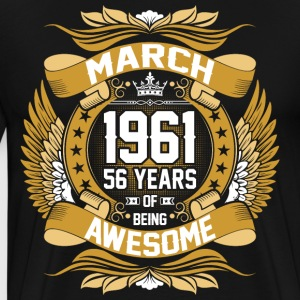 March 1961 56 Years Of Being Awesome T-Shirts - Men's Premium T-Shirt