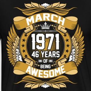 March 1971 46 Years Of Being Awesome T-Shirts - Men's Premium T-Shirt