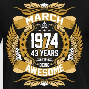 March 1974 43 Years Of Being Awesome T-Shirts - Men's Premium T-Shirt