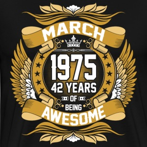 March 1975 42 Years Of Being Awesome T-Shirts - Men's Premium T-Shirt