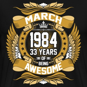 March 1984 33 Years Of Being Awesome T-Shirts - Men's Premium T-Shirt