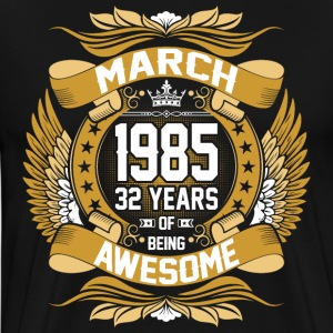 March 1985 32 Years Of Being Awesome T-Shirts - Men's Premium T-Shirt