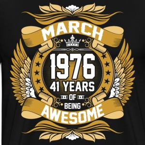 March 1976 41 Years Of Being Awesome T-Shirts - Men's Premium T-Shirt