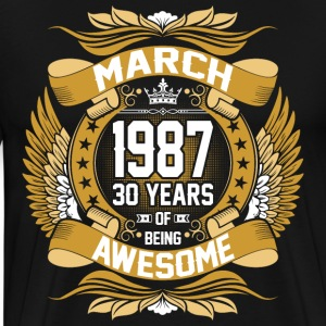 March 1987 30 Years Of Being Awesome T-Shirts - Men's Premium T-Shirt
