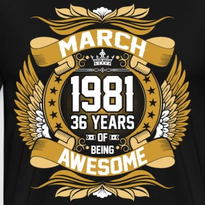 March 1981 36 Years Of Being Awesome T-Shirts - Men's Premium T-Shirt