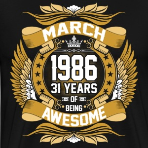 March 1986 31 Years Of Being Awesome T-Shirts - Men's Premium T-Shirt