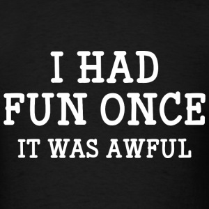 I Had Fun Once - Men's T-Shirt