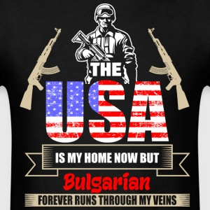 The USA Is My Home Now But Bulgarian Forever Runs  - Men's T-Shirt
