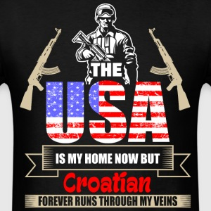 The USA Is My Home Now But Croatian Forever Runs T - Men's T-Shirt
