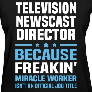 Television Newscast Director T-Shirts - Women's T-Shirt