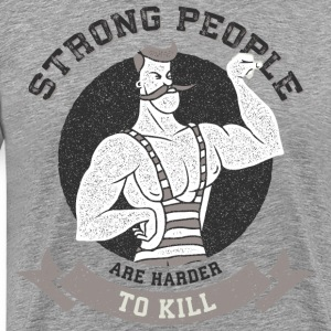 Strong People Are Harder To Kill - Strongman T-Shirts - Men's Premium T-Shirt