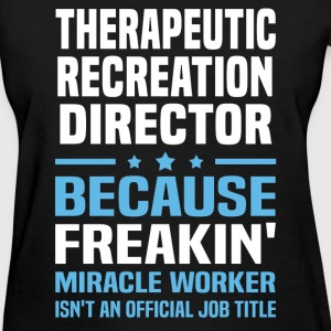 Therapeutic Recreation Director T-Shirts - Women's T-Shirt